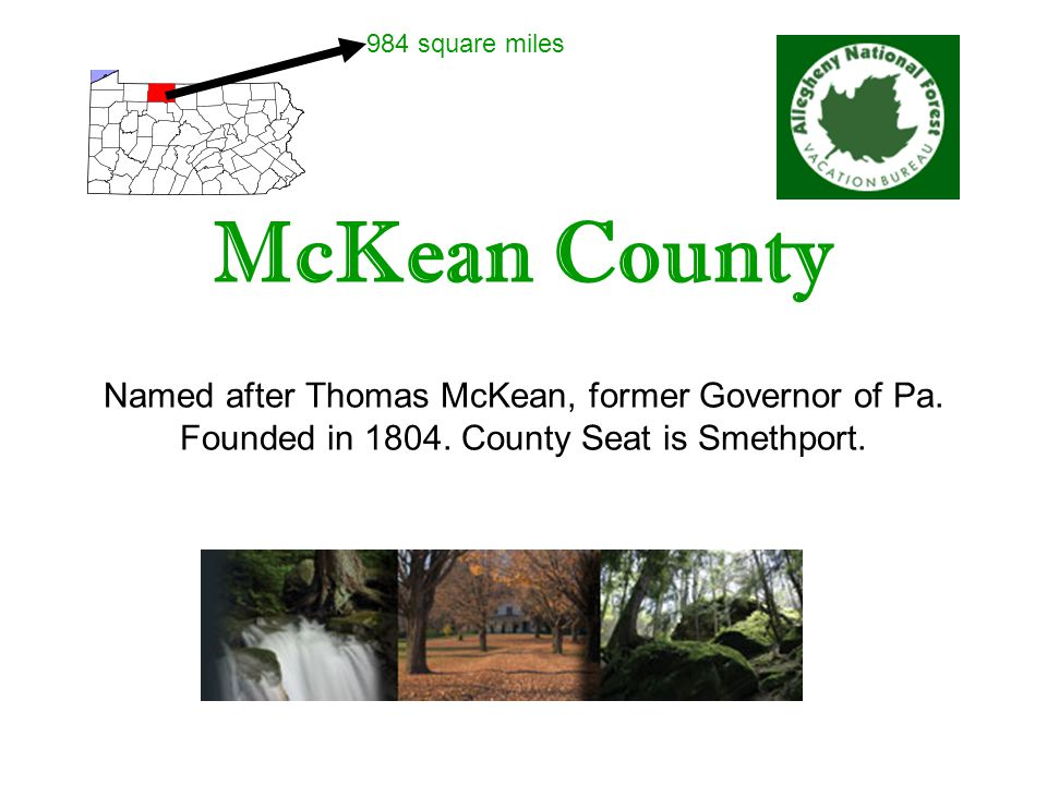 McKean County Named after Thomas McKean, former Governor of Pa.