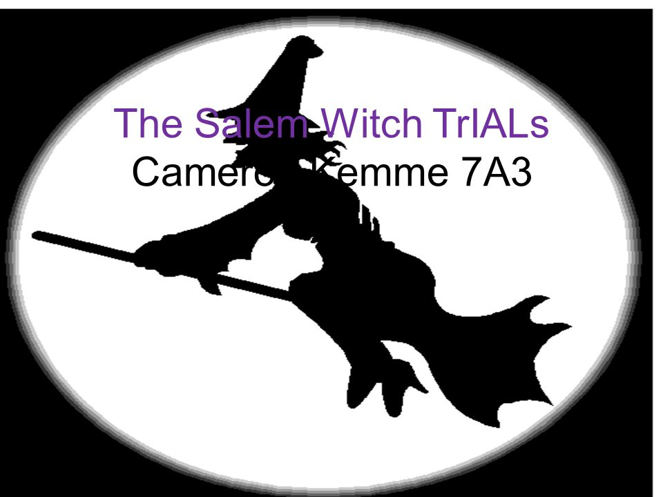 OH MY! The Salem Witch TrIALs Cameron Kemme 7A3