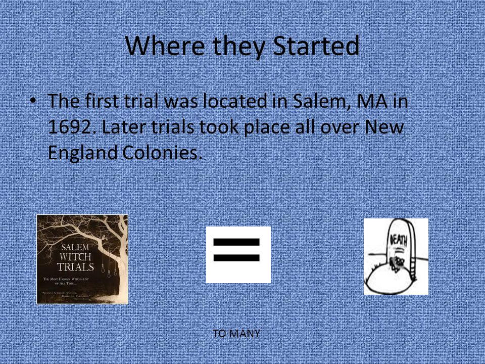 How They Started The Salem Witch trials started because doctors believe that two little girls had been touched or possessed by something evil such as