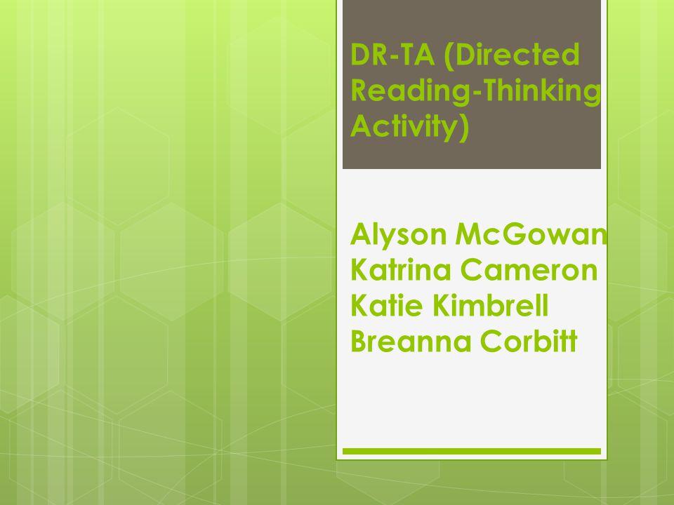 DR-TA (Directed Reading-Thinking Activity) Alyson McGowan Katrina Cameron Katie Kimbrell Breanna Corbitt