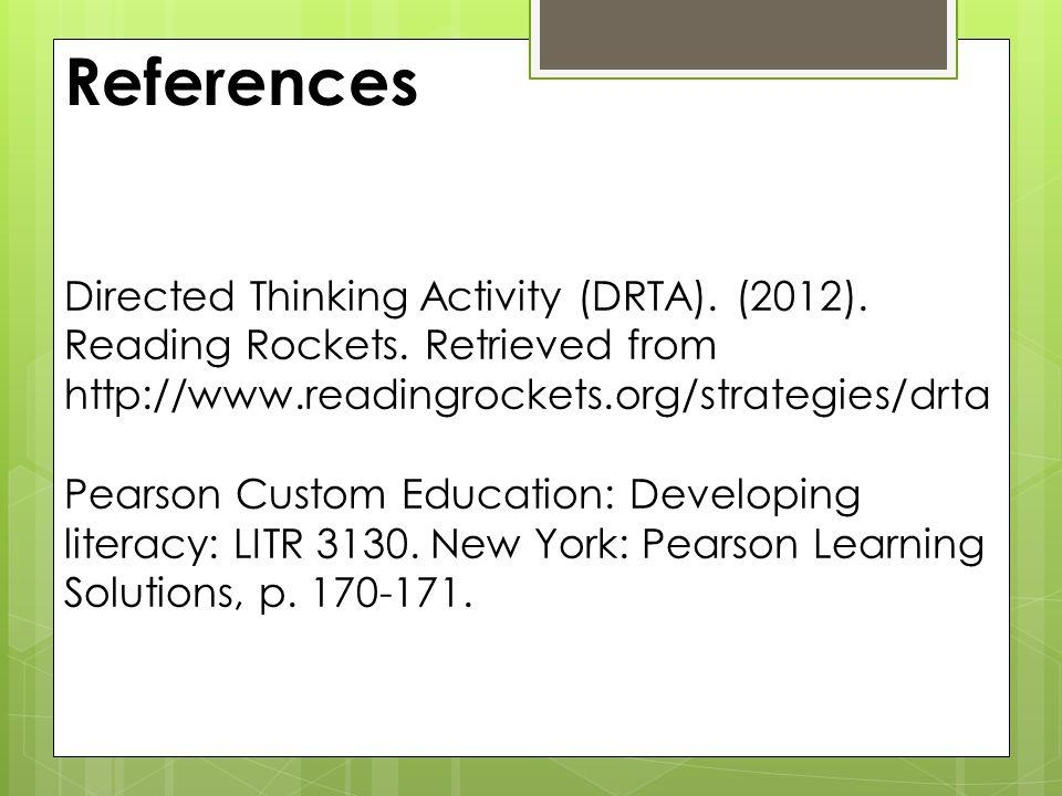 Directed Thinking Activity (DRTA). (2012). Reading Rockets. Retrieved from http://www.readingrockets.org/strategies/drta Pearson Custom Education: Dev