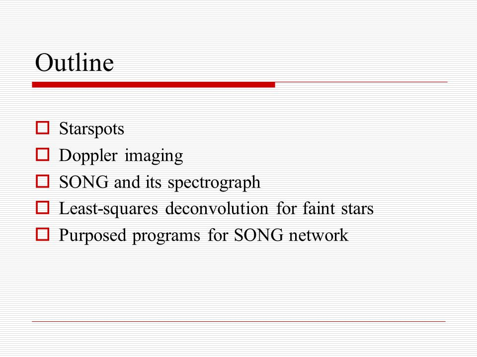 Outline  Starspots  Doppler imaging  SONG and its spectrograph  Least-squares deconvolution for faint stars  Purposed programs for SONG network