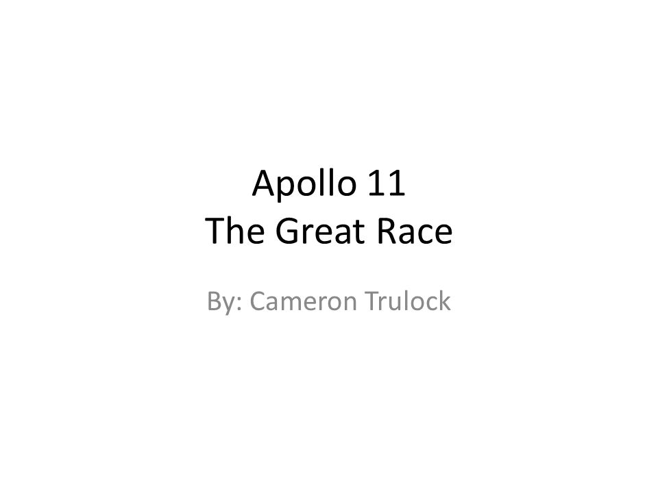 Apollo 11 The Great Race By: Cameron Trulock