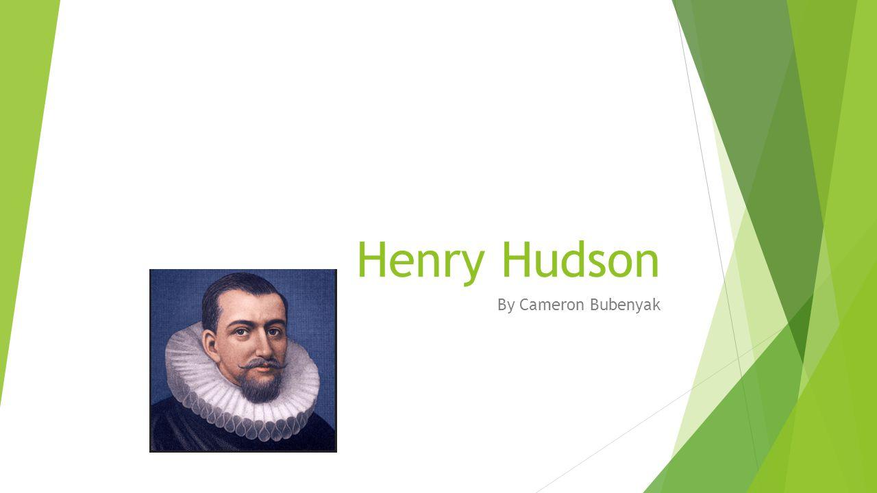Henry Hudson By Cameron Bubenyak