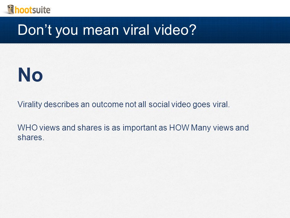 Don't you mean viral video. No Virality describes an outcome not all social video goes viral.