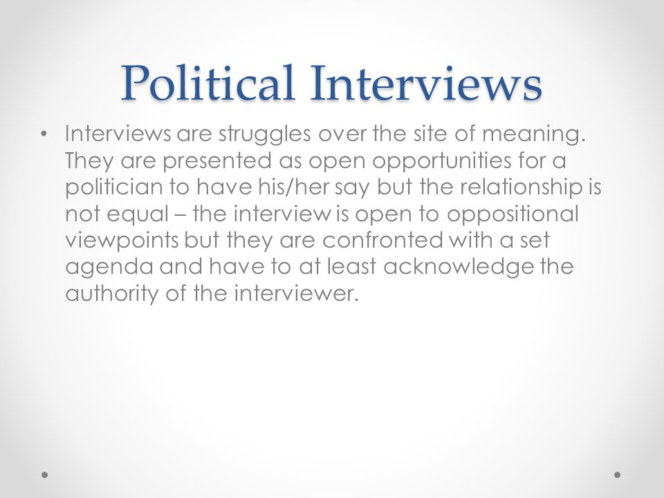 Political Interviews Interviews are struggles over the site of meaning.