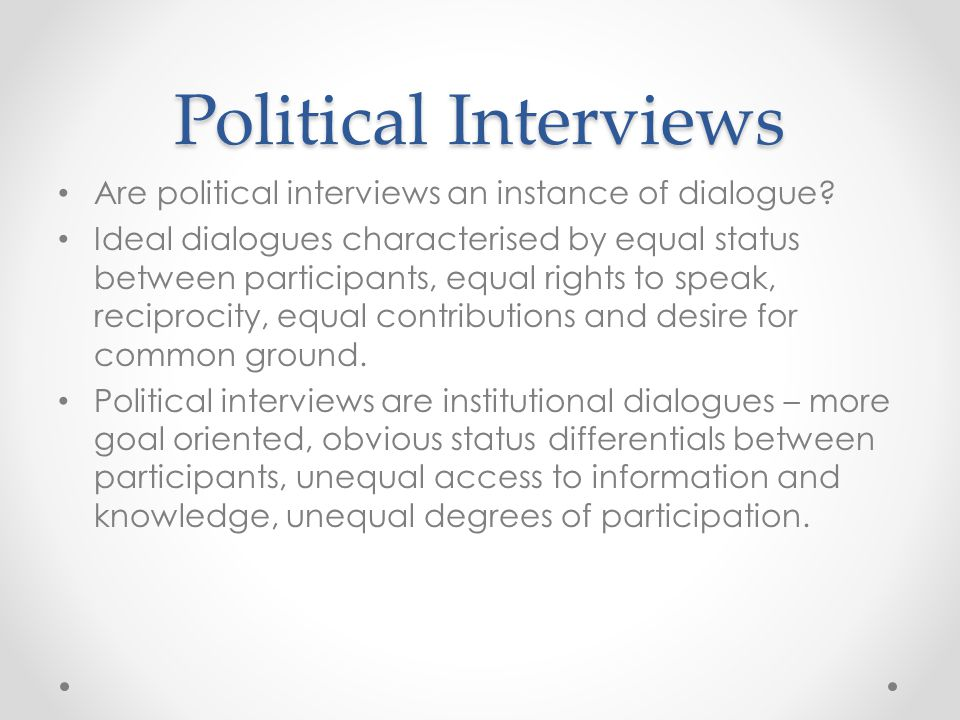 Political Interviews Are political interviews an instance of dialogue? Ideal dialogues characterised by equal status between participants, equal right