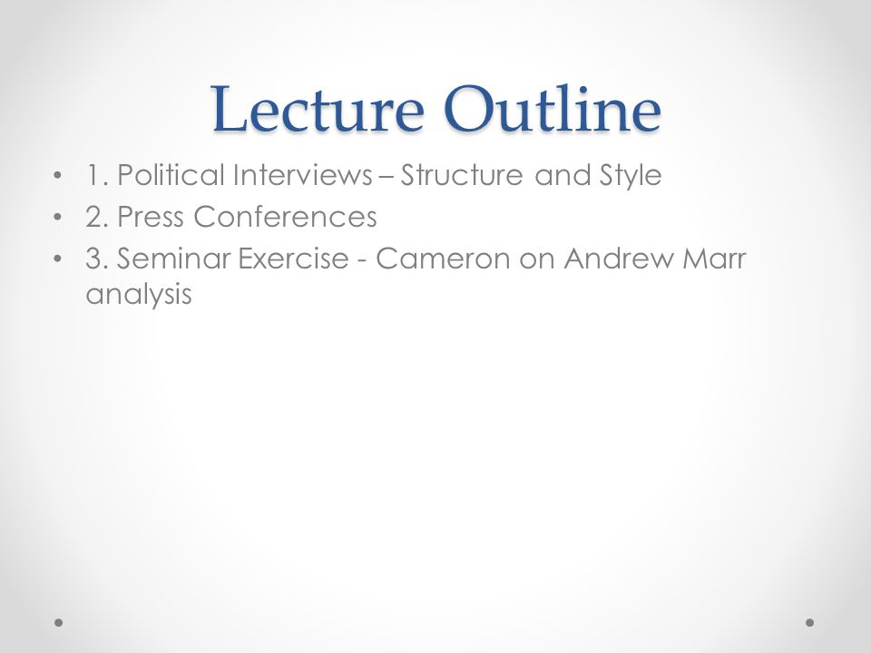 Lecture Outline 1. Political Interviews – Structure and Style 2.