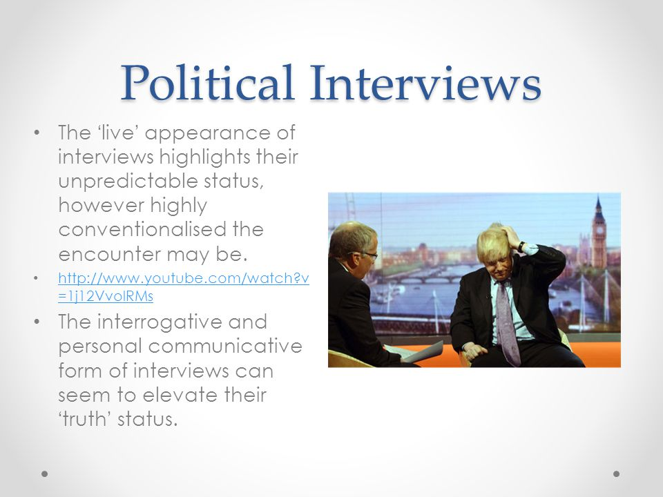 Political Interviews The ' live ' appearance of interviews highlights their unpredictable status, however highly conventionalised the encounter may be.
