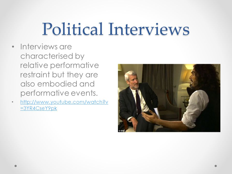 Political Interviews Interviews are characterised by relative performative restraint but they are also embodied and performative events.