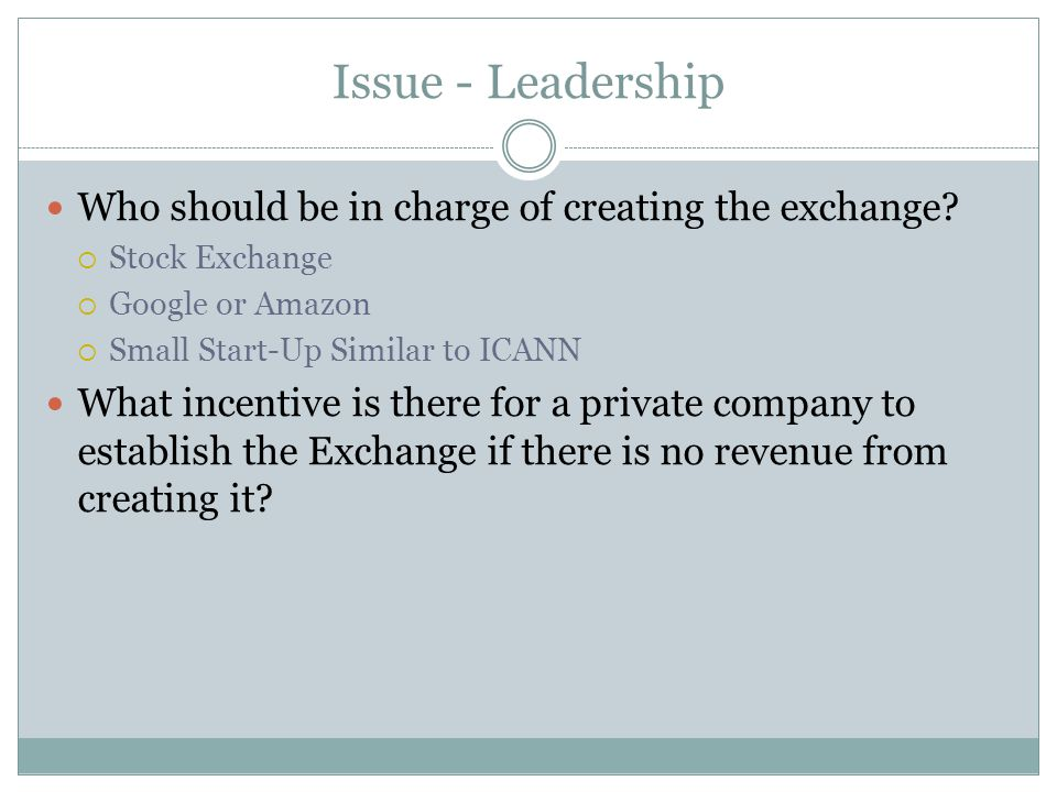 Issue - Leadership Who should be in charge of creating the exchange.