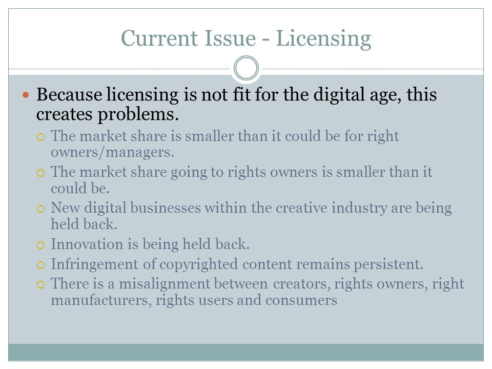 Current Issue - Licensing Because licensing is not fit for the digital age, this creates problems.