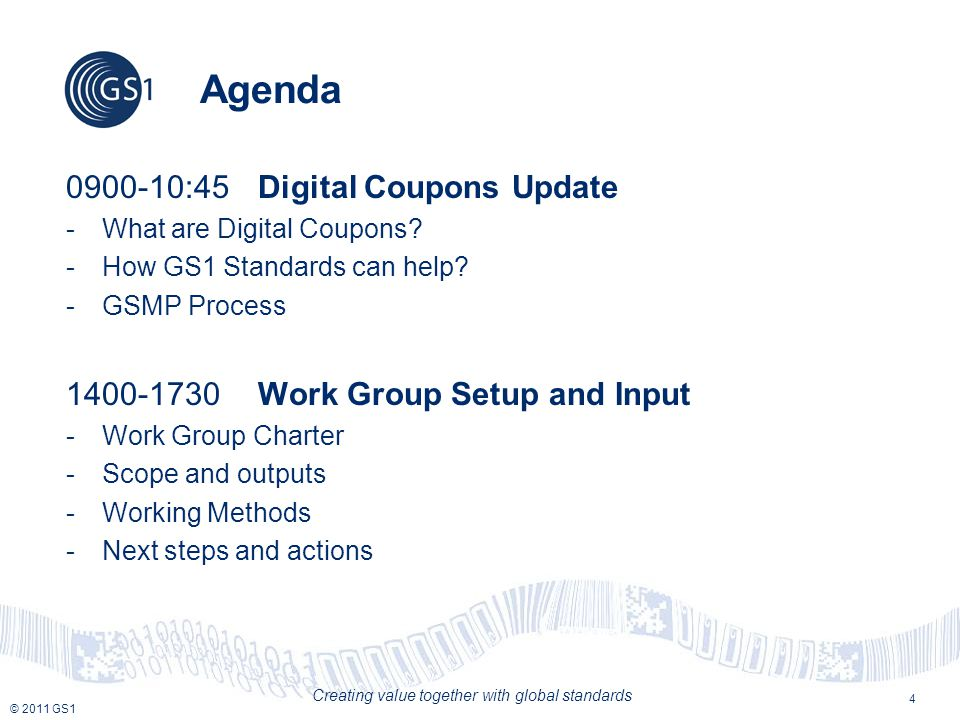 © 2011 GS1 Creating value together with global standards Agenda 0900-10:45 Digital Coupons Update -What are Digital Coupons.
