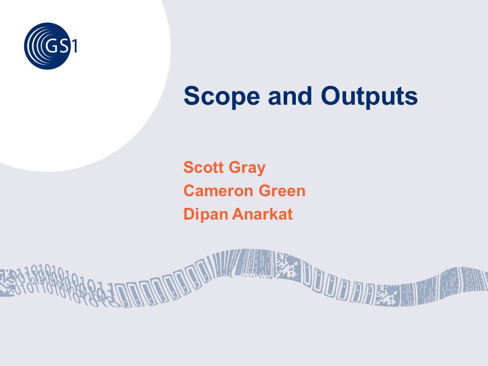 Scope and Outputs Scott Gray Cameron Green Dipan Anarkat