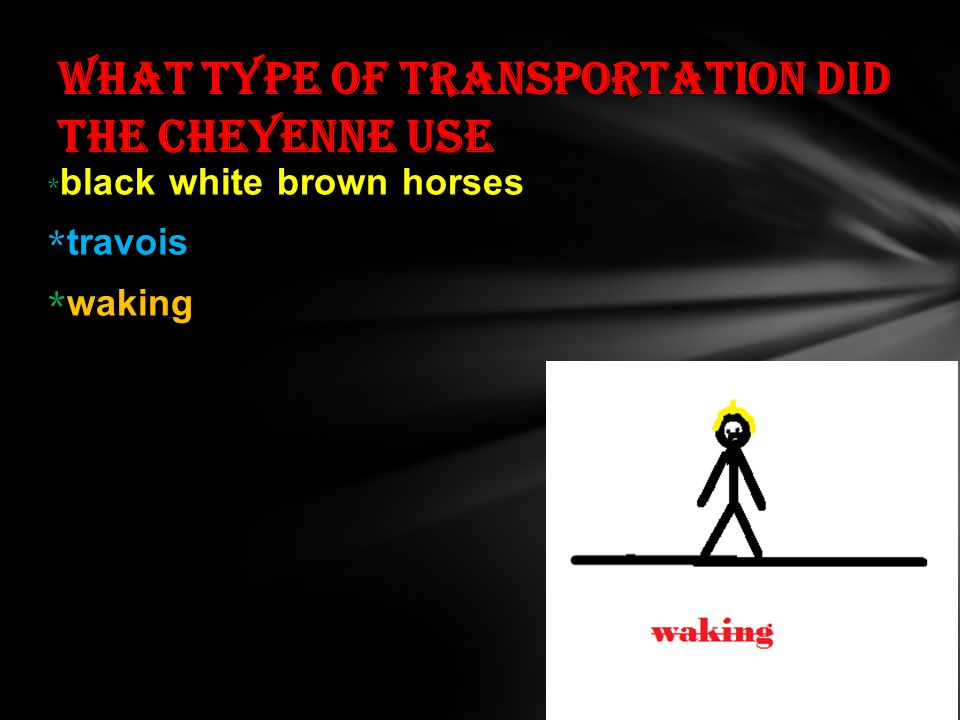 * black white brown horses * travois * waking What type of transportation did the Cheyenne use