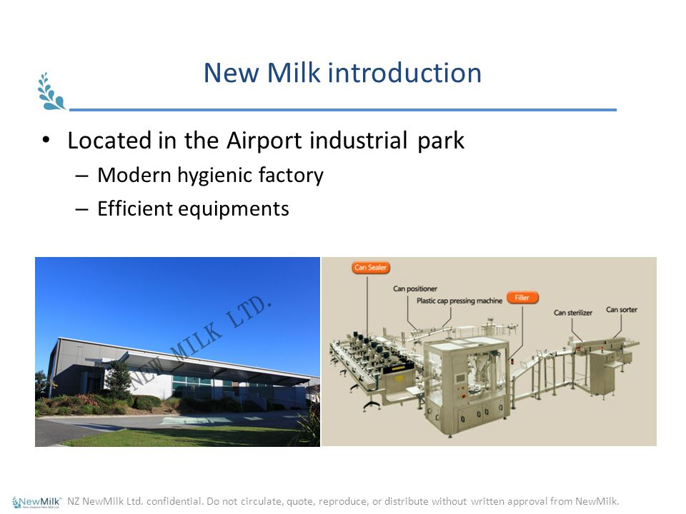 New Milk introduction Located in the Airport industrial park – Modern hygienic factory – Efficient equipments NZ NewMilk Ltd.