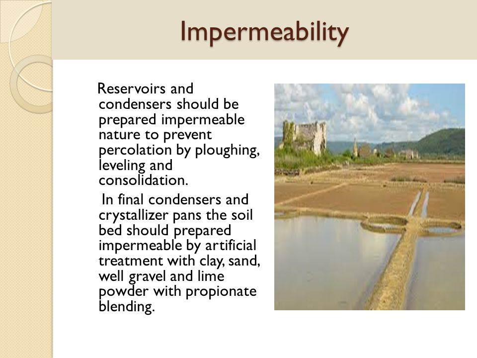 Impermeability Reservoirs and condensers should be prepared impermeable nature to prevent percolation by ploughing, leveling and consolidation. In fin