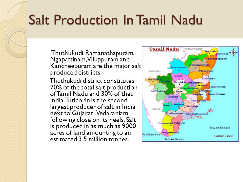 Salt Production In Tamil Nadu Thuthukudi, Ramanathapuram, Ngapattinam, Viluppuram and Kancheepuram are the major salt produced districts. Thuthukudi d