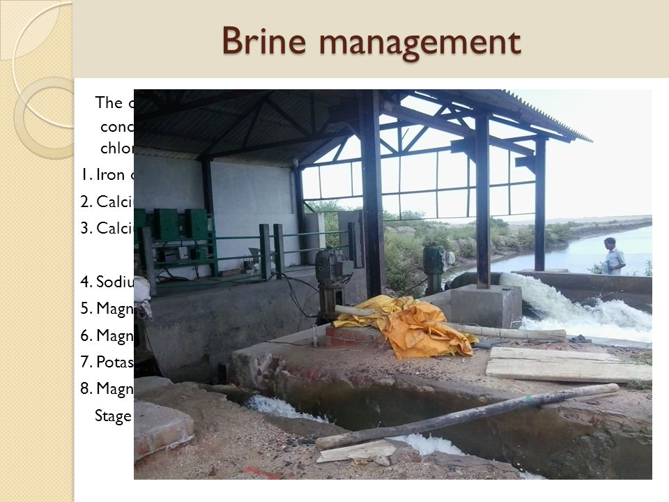 Brine management The other salts which crystallize from concentrated brine along with sodium chloride are 1. Iron oxide - 3 deg to 10 deg Be 2. Calciu