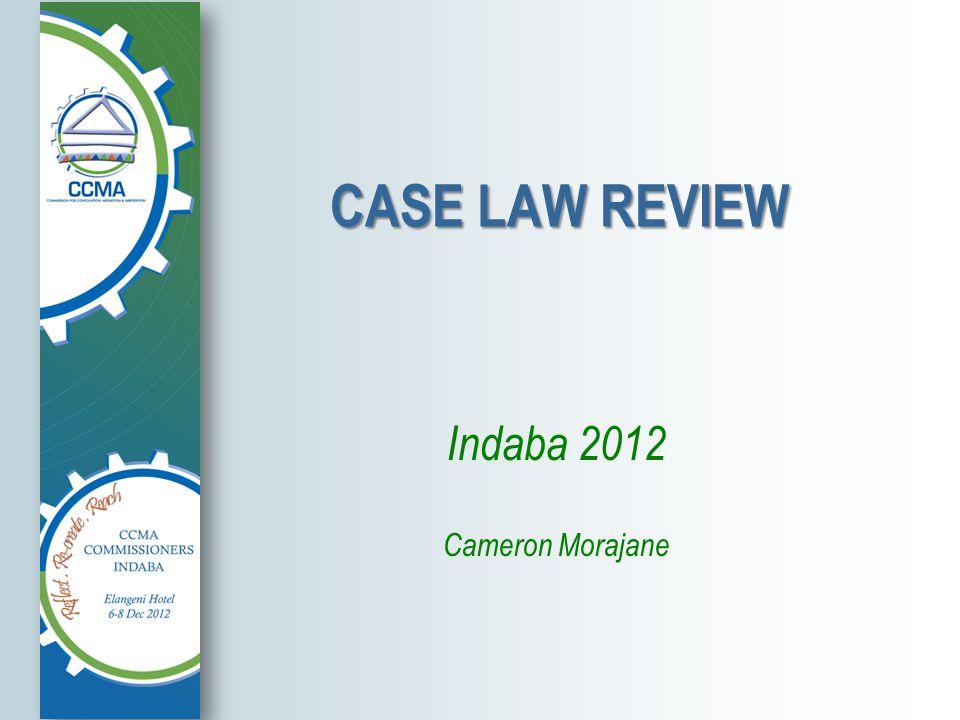 CASE LAW REVIEW Indaba 2012 Cameron Morajane