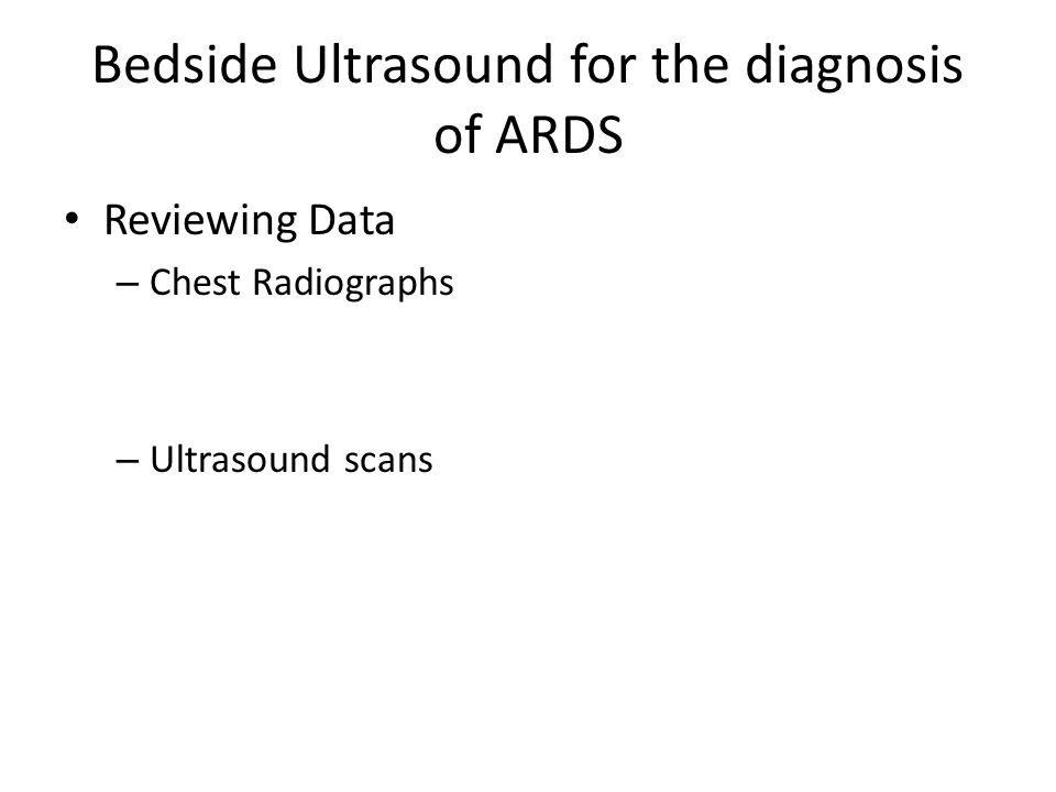 Bedside Ultrasound for the diagnosis of ARDS Reviewing Data – Chest Radiographs – Ultrasound scans