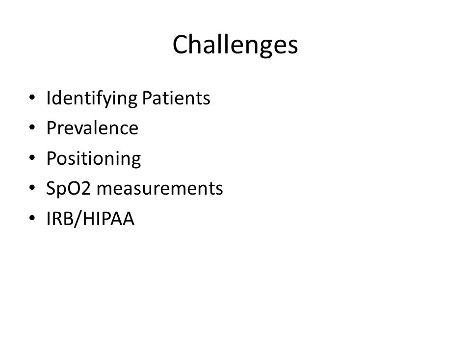 Challenges Identifying Patients Prevalence Positioning SpO2 measurements IRB/HIPAA