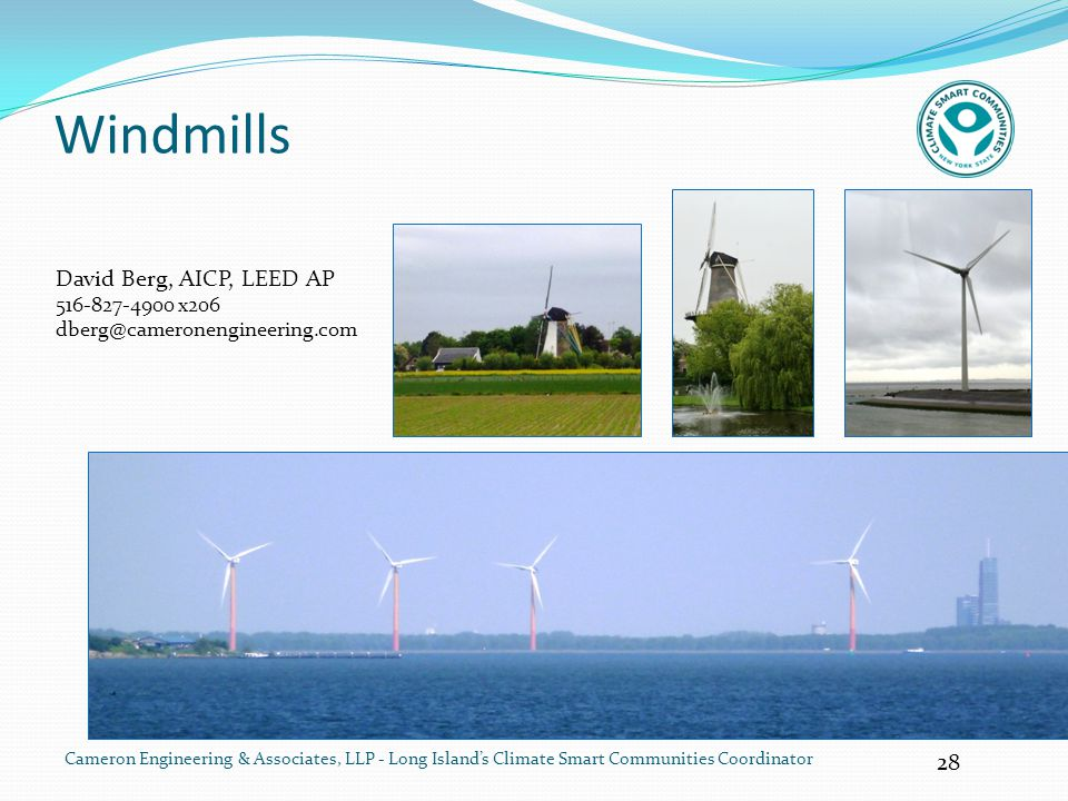 28 Cameron Engineering & Associates, LLP - Long Island's Climate Smart Communities Coordinator Windmills David Berg, AICP, LEED AP 516-827-4900 x206 d