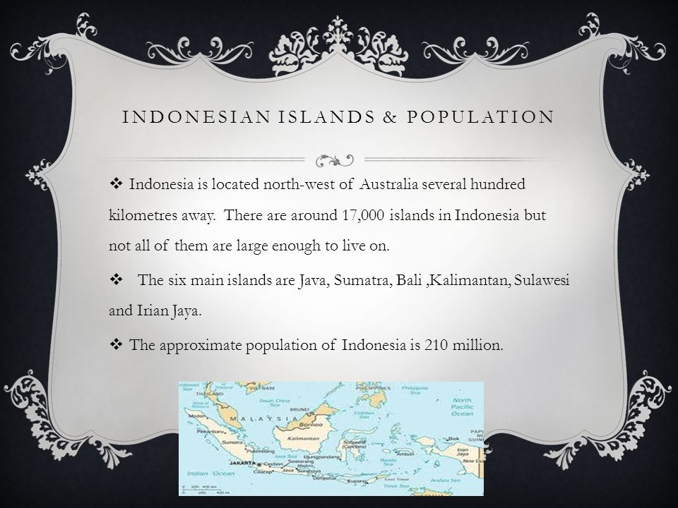 INDONESIAN ISLANDS & POPULATION  Indonesia is located north-west of Australia several hundred kilometres away.