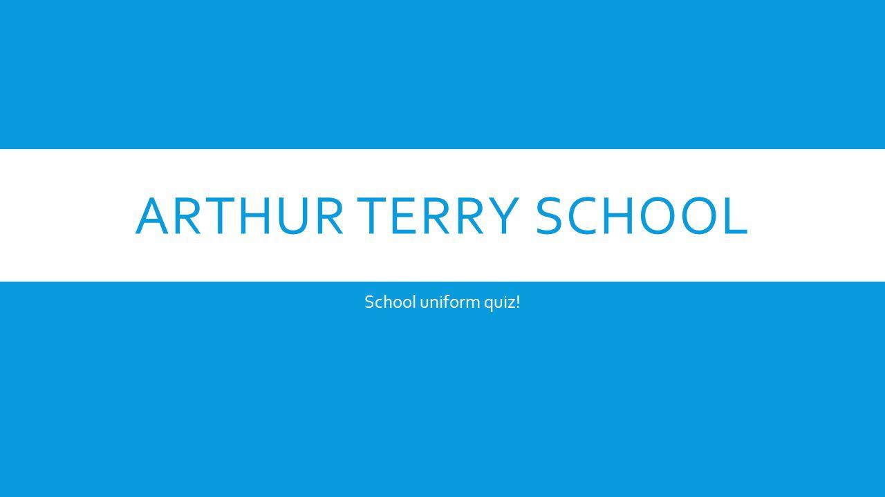 ARTHUR TERRY SCHOOL School uniform quiz!