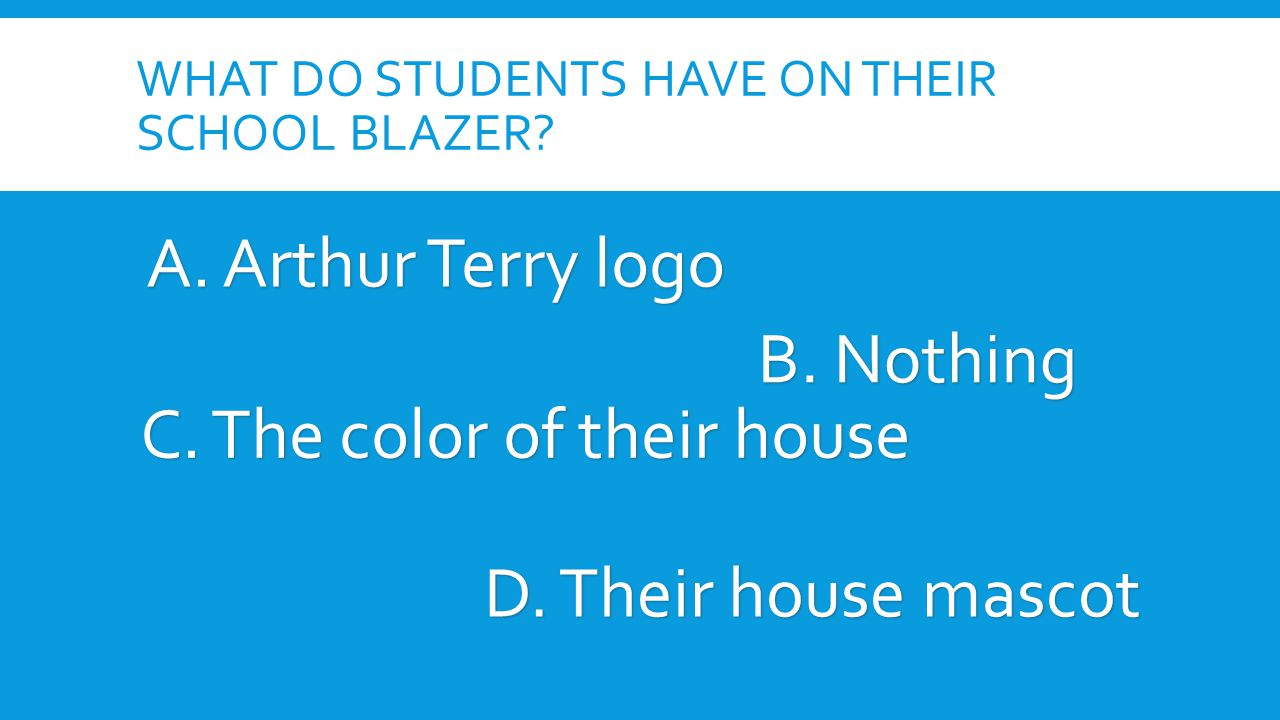 WHAT DO STUDENTS HAVE ON THEIR SCHOOL BLAZER. A. Arthur Terry logo A.
