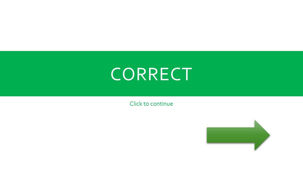 CORRECT Click to continue