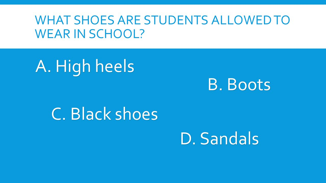 WHAT SHOES ARE STUDENTS ALLOWED TO WEAR IN SCHOOL.