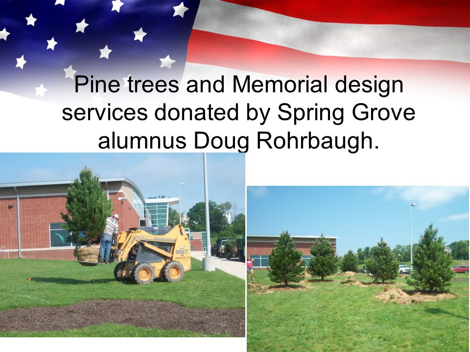 Pine trees and Memorial design services donated by Spring Grove alumnus Doug Rohrbaugh.
