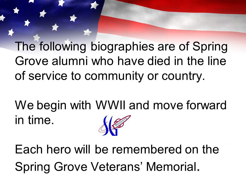 The following biographies are of Spring Grove alumni who have died in the line of service to community or country.