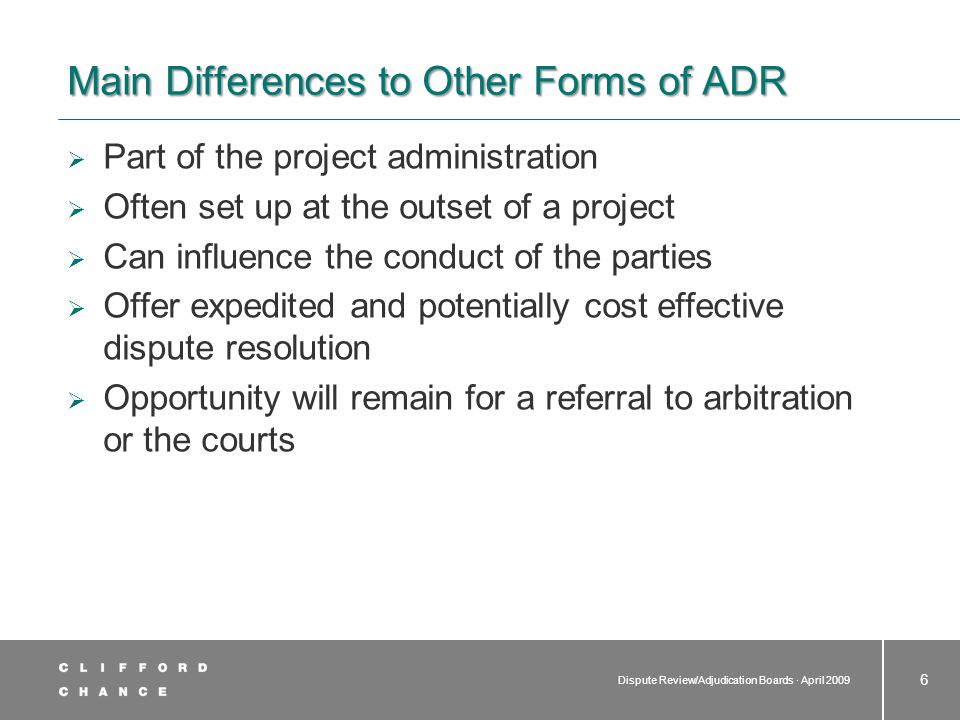 Dispute Review/Adjudication Boards · April 2009 27 Operations and Hearings  Non-binding recommendations  Recommendation which the parties are free to comply with or reject and proceed directly to arbitration or litigation  Pros of non-binding recommendations –Can resolve the dispute.