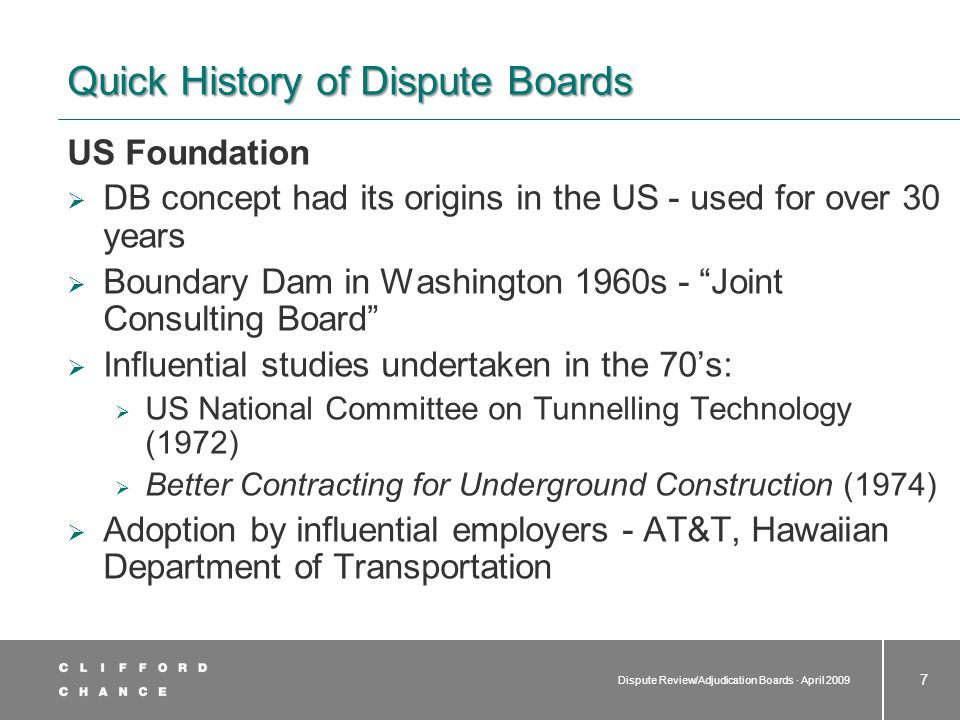 Dispute Review/Adjudication Boards · April 2009 8 World Bank and National Governments  El Cajon Dam and Hydropower Project in Honduras (1980)  Procurement of Works (1990) – possibility of DB to publish non-binding recommendations  Procurement of Works (2000) – move toward an interim binding DAB process  Master Bidding Document for Procurements of Works and User s Guide (July 2005)