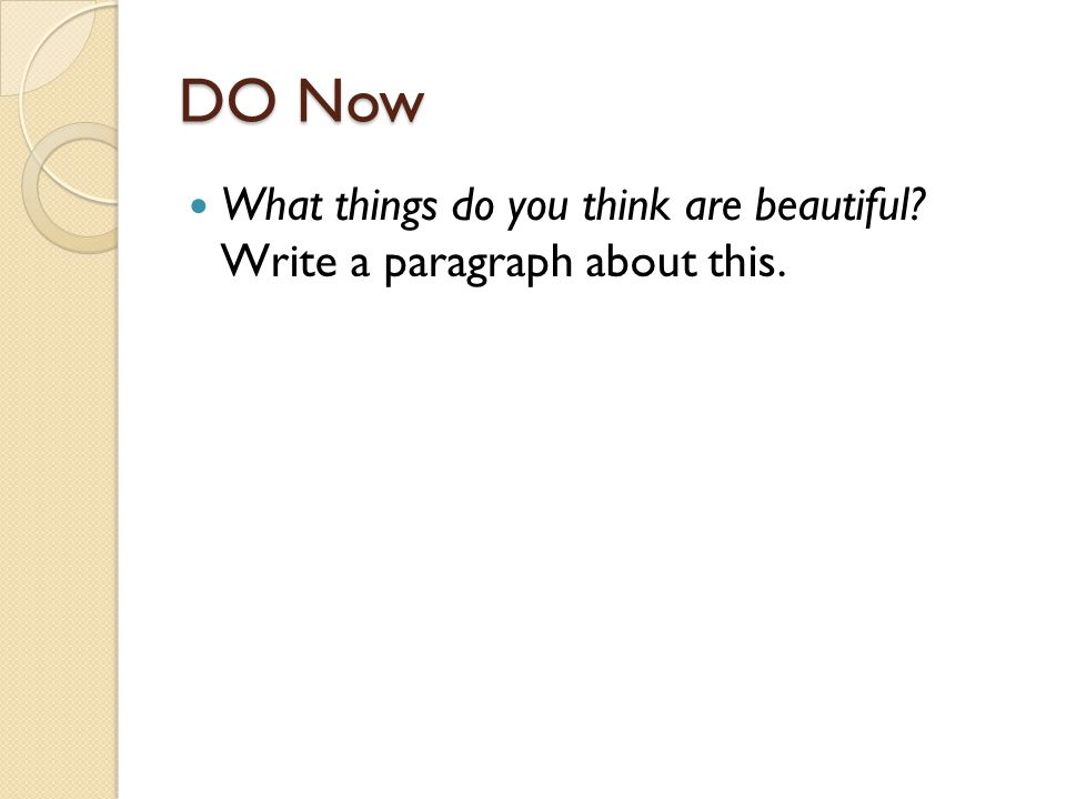 DO Now What things do you think are beautiful Write a paragraph about this.