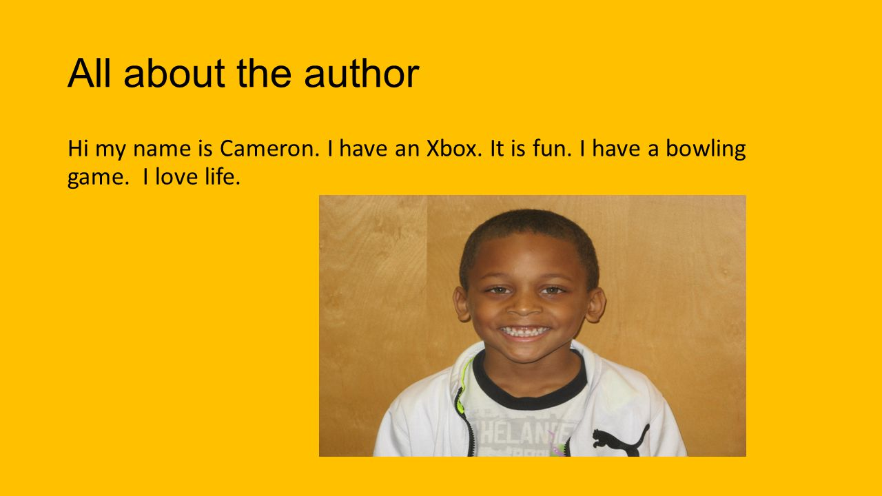 All about the author Hi my name is Cameron.I have an Xbox.