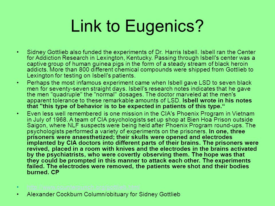 Link to Eugenics. Sidney Gottlieb also funded the experiments of Dr.