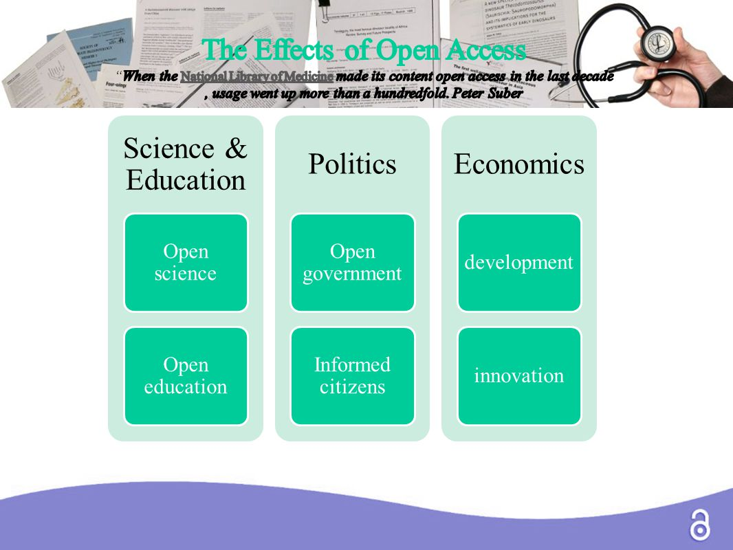 The effects of Open Access Science & Education Open science Open education Politics Open government Informed citizens Economics developmentinnovation