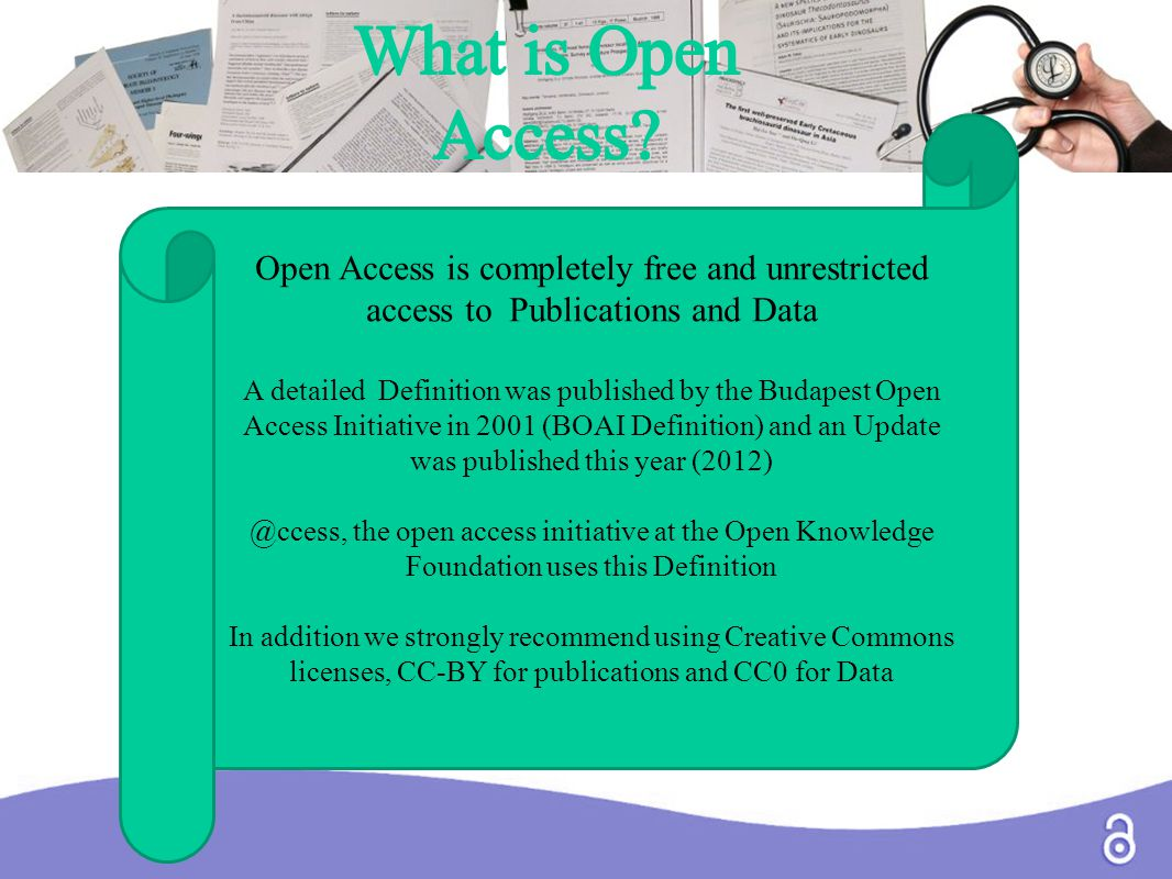 Open Access is completely free and unrestricted access to Publications and Data A detailed Definition was published by the Budapest Open Access Initiative in 2001 (BOAI Definition) and an Update was published this year (2012) @ccess, the open access initiative at the Open Knowledge Foundation uses this Definition In addition we strongly recommend using Creative Commons licenses, CC-BY for publications and CC0 for Data