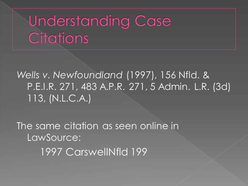  Case name (Appellant + Respondent)  Year of decision  Volume number of law report  Law reporter name (Newfoundland and Prince Edward Island Reporter)  Page number in law report volume  Other law reporters (aka parallel citations)  Series number of law report, as applicable  Court the case was heard in 156 Wells v.