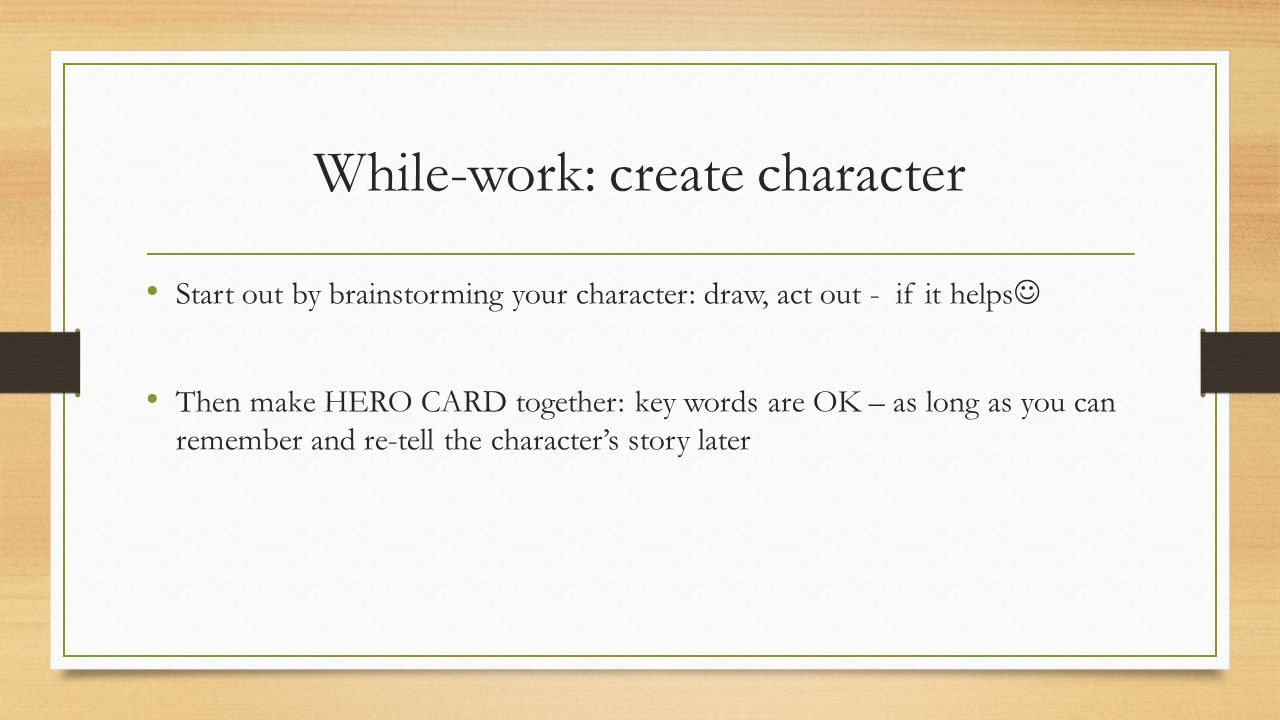 While-work: present character Carrousel feedback: Get feedback from others.