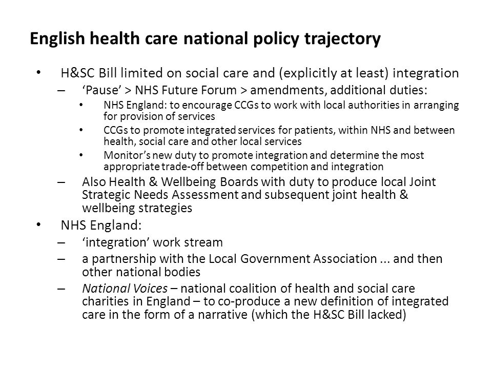 English health care national policy trajectory H&SC Bill limited on social care and (explicitly at least) integration – 'Pause' > NHS Future Forum > a