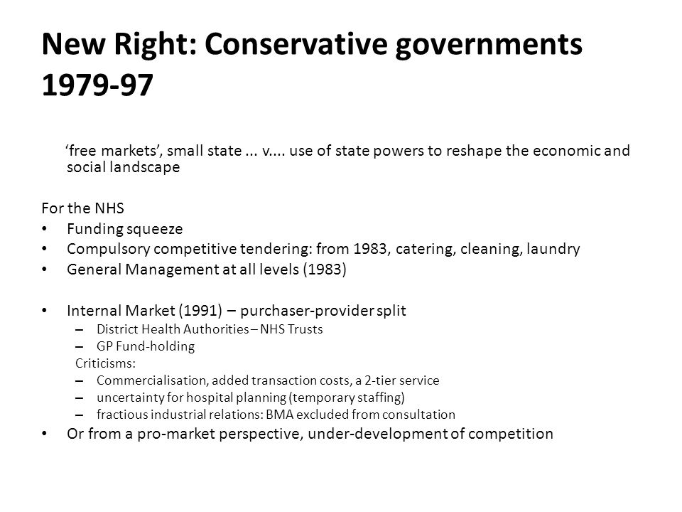 New Right: Conservative governments 1979-97 'free markets', small state... v.... use of state powers to reshape the economic and social landscape For