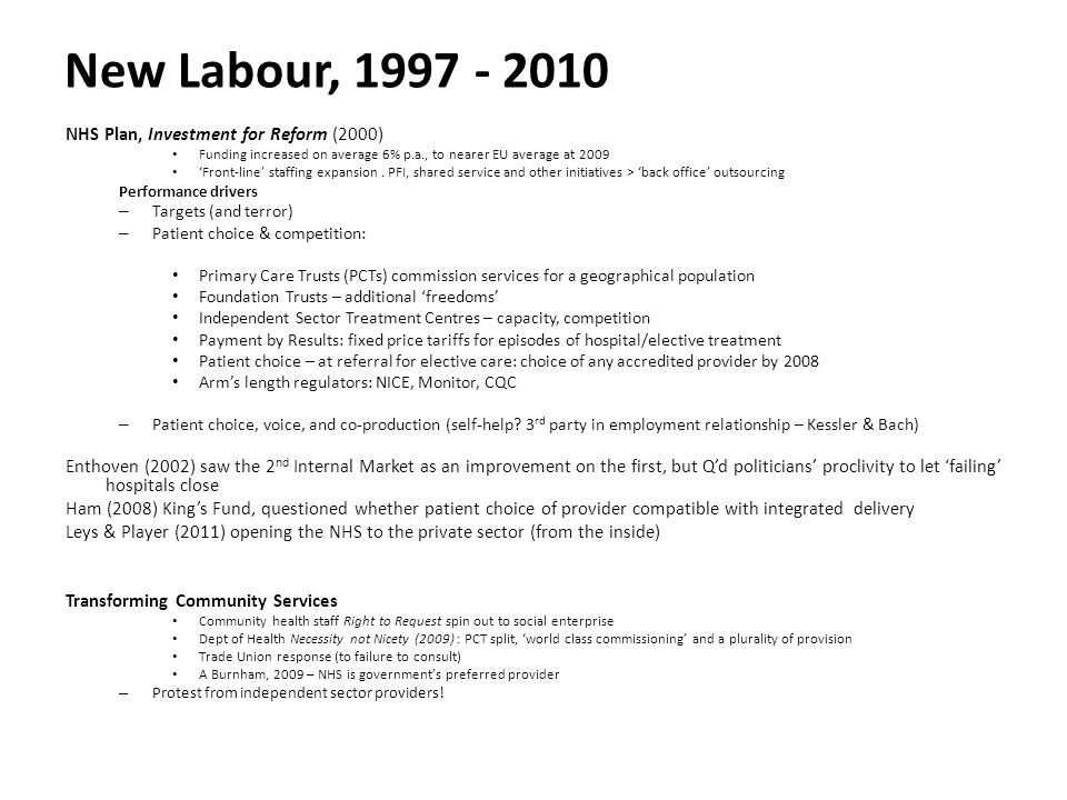New Labour, 1997 - 2010 NHS Plan, Investment for Reform (2000) Funding increased on average 6% p.a., to nearer EU average at 2009 'Front-line' staffin