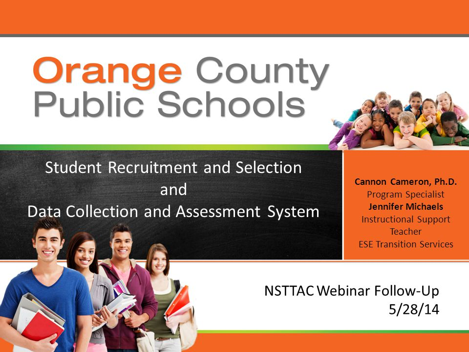 NSTTAC Webinar Follow-Up 5/28/14 Student Recruitment and Selection and Data Collection and Assessment System Cannon Cameron, Ph.D.