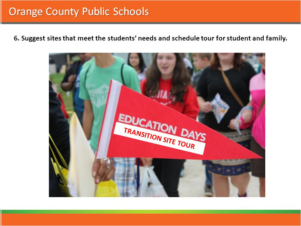 6. Suggest sites that meet the students' needs and schedule tour for student and family.