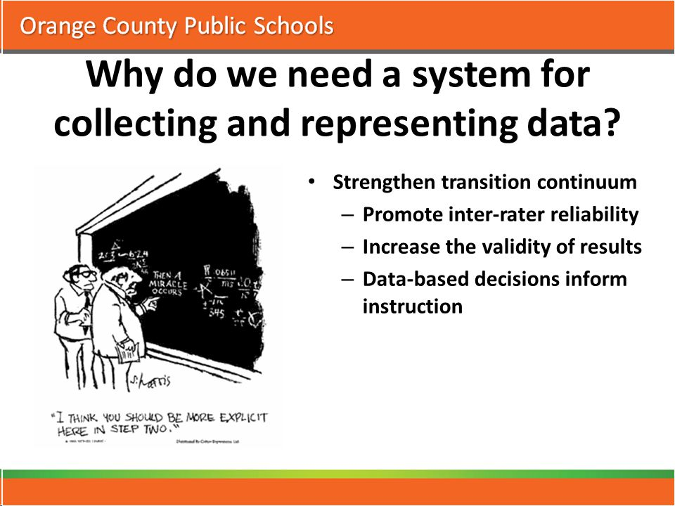 Strengthen transition continuum – Promote inter-rater reliability – Increase the validity of results – Data-based decisions inform instruction