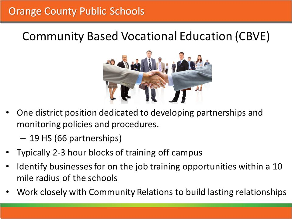 Community Based Vocational Education (CBVE) One district position dedicated to developing partnerships and monitoring policies and procedures.